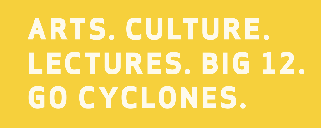Arts. Culture. Lectures. Big 12. Go Cyclones.