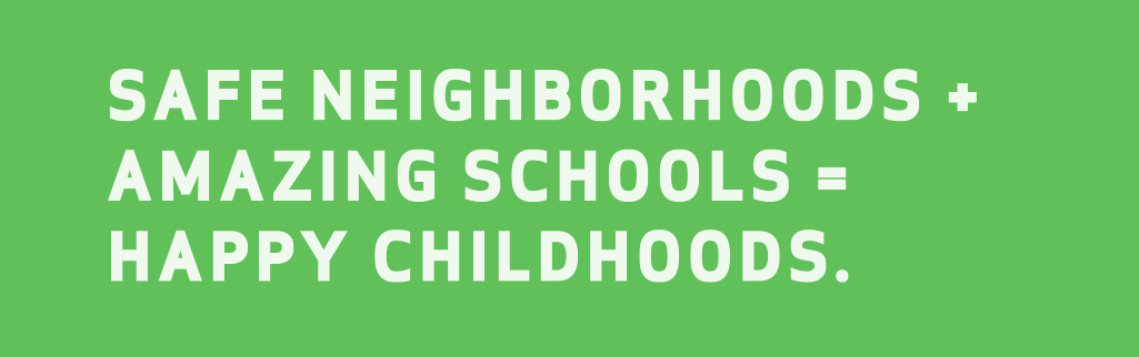 Safe neighborhoods + amazing schools = happy childhoods.